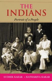 The Indians : Portrait Of A People - Sudhir Kakar & Katharina Kakar