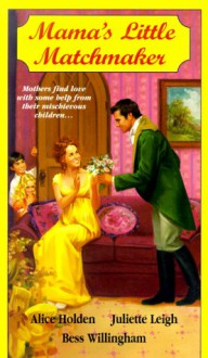 Mama's Little Matchmaker - Alice Holden, Bess Willingham, Juliette Leigh