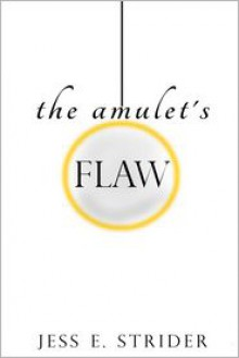 The Amulet's Flaw - Jess E. Strider