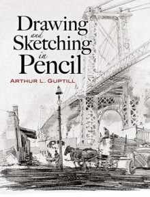 Drawing and Sketching in Pencil - Arthur L. Guptill