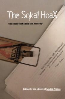 The Sokal Hoax: The Sham That Shook the Academy - Lingua Franca, Lingua Franca Magazine