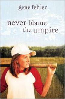 Never Blame the Umpire - Gene Fehler