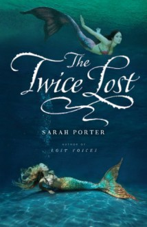 The Twice Lost - Sarah Porter