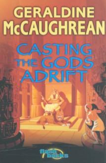 Casting The Gods Adrift (Flashbacks) - Geraldine McCaughrean