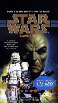 Star Wars: The Bounty Hunter Wars 1 & 2 - Slave Ship and Bounty Hunter - K.W. Jeter, Anthony Heald