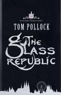 The Glass Republic - Tom Pollock