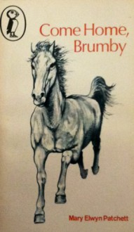 Come Home, Brumby - Mary Elwyn Patchett