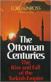 The Ottoman Centuries The Rise And Fall Of The Turkish Empire - John Patrick Douglas Balfour