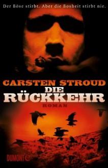 Die Rückkehr: Roman - Carsten Stroud, Robin Detje