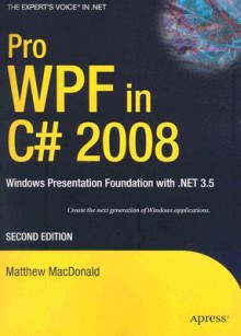 Pro WPF in C# 2008: Windows Presentation Foundation with .NET 3.5 - Matthew MacDonald