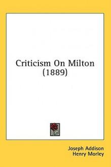 Criticism on Milton (1889) - Joseph Addison