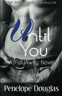 Until You: A Fall Away Novel - Penelope Douglas