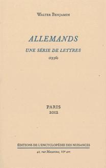 Allemands : Une série de lettres (1936) - Walter Benjamin, Theodor Adorno, Georges-Arthur Goldschmidt