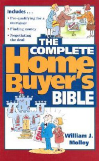 The Complete Home Buyer's Bible - William J. Molloy