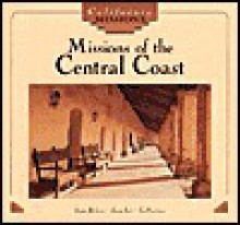 Missions of the Central Coast: Santa Barbara, Santa Ines, La Purisima - June Behrens, BEHRENS