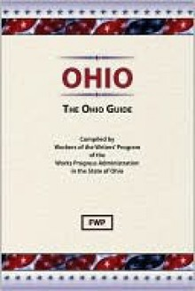 Ohio: The Ohio Guide (American Guide Series) - Federal Writers' Project