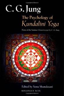 The Psychology of Kundalini Yoga: Notes of the Seminar Given in 1932 - C.G. Jung, Sonu Shamdasani