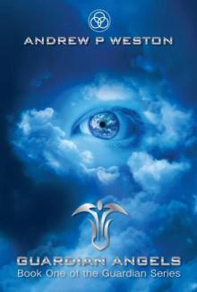 Guardian Angels (Guardian Series, Book 1) - Andrew P Weston