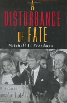 A Disturbance Of Fate - Mitchell J. Freedman