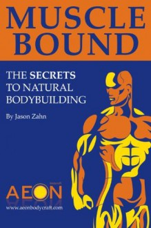 Muscle Bound: The Secrets to Natural Bodybuilding - Jason Zahn, Joanne Grant
