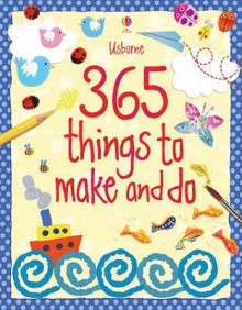 365 Things To Make And Do (Usborne Activities) - Fiona Watt