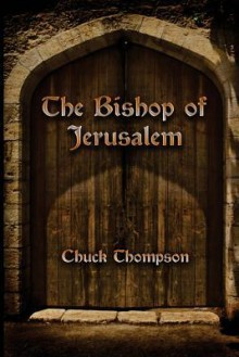 The Bishop of Jerusalem - Chuck Thompson