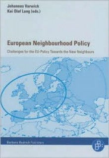 European Neighbourhood Policy: Challenges for the Eu-Policy Towards the New Neighbours - Johannes Varwick