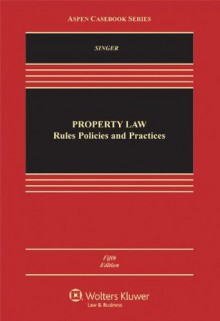 Property Law: Rules Policies & Practices, Fifth Edition - Joseph William Singer