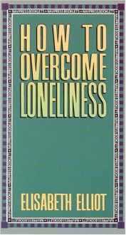 How to Overcome Loneliness - Elisabeth Elliot