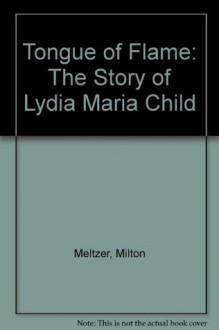 Tongue of Flame: The Story of Lydia Maria Child - Milton Meltzer
