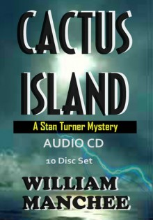 Cactus Island (A Stan Turner Mystery #7) - William Manchee