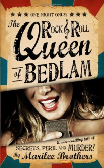 The Rock & Roll Queen of Bedlam: A Wise-Cracking Tale of Secrets, Peril, and Murder! - Marilee Brothers