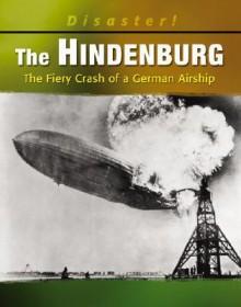 The Hindenburg: The Fiery Crash of a German Airship - Kathleen W. Deady