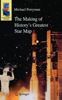 The Making of History's Greatest Star Map (Astronomers' Universe) - Michael Perryman