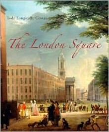 The London Square: Gardens in the Midst of Town - Todd Longstaffe-Gowan