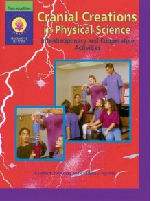 Cranial Creations in Physical Science: Interdisciplinary and Cooperative Activities - Charles R. Downing