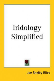 Iridology Simplified - Joe Shelby Riley