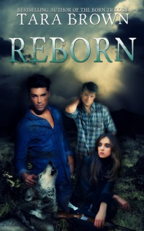 Reborn (Born, #3) - Tara Brown