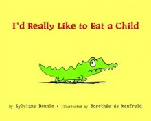 I'd Really Like to Eat a Child - Sylviane Donnio, Dorothée de Monfreid