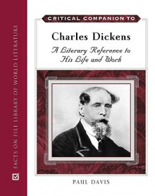 Critical Companion to Charles Dickens: A Literary Reference to His Life and Work - Paul B. Davis