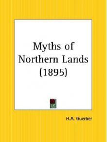 Myths of Northern Lands - H.A. Guerber