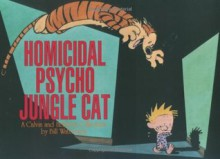 Calvin and Hobbes: Homicidal Psycho Jungle Cat - Bill Watterson