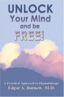 Unlock Your Mind And Be Free - Edgar A. Barnett