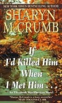 If I'd Killed Him When I Met Him - Sharyn McCrumb
