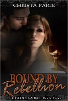 Bound By Rebellion (Blood-Vine 2) - Christa Paige