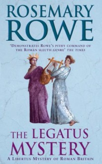 The Legatus Mystery (Libertus Mystery of Roman Britain) - Rosemary Rowe