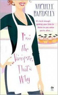 I'm The Vampire, That's Why - Michele Bardsley