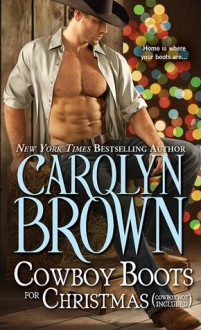 Cowboy Boots for Christmas: (Cowboy Not Included) - Carolyn Brown