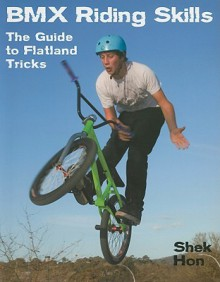 BMX Riding Skills: The Guide to Flatland Tricks - Shek Hon