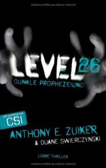 Level 26: Dunkle Prophezeiung: Thriller - Anthony E. Zuiker